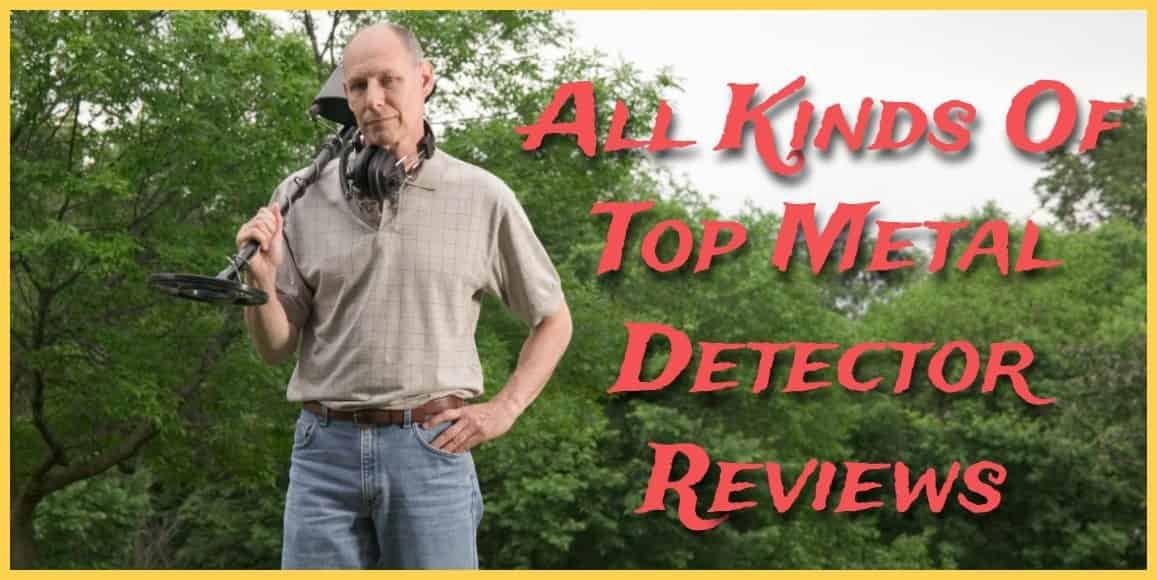 Top Metal Detector Reviews