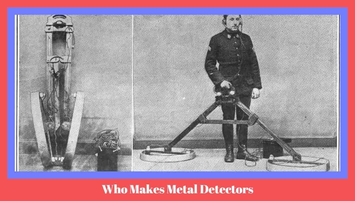 Who Makes Metal Detectors