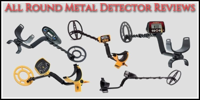 All Round Metal Detector Reviews