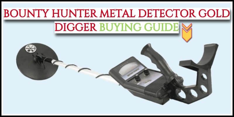 Bounty Hunter Metal Detector Gold Digger Buying Guide